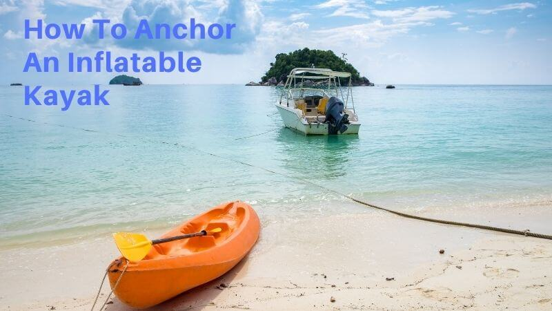 How To Anchor An Inflatable Kayak