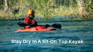 How To Stay Dry In A Sit-On-Top Kayak